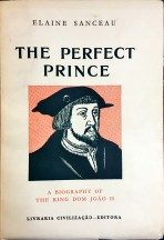 THE PERFECT PRINCE. A biography of the King Dom João II. (who continued the work of Henry the Navigator).